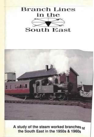 Branch Lines In The South East 1950's & 60's