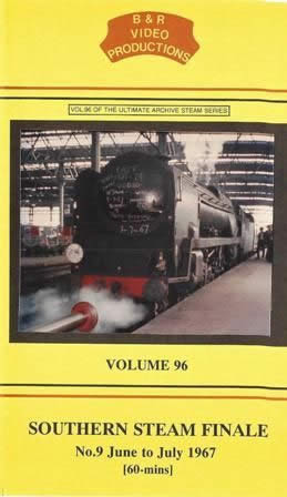 B & R Videos Vol 96: Southern Steam Finale Number 9 - June to July 1967
