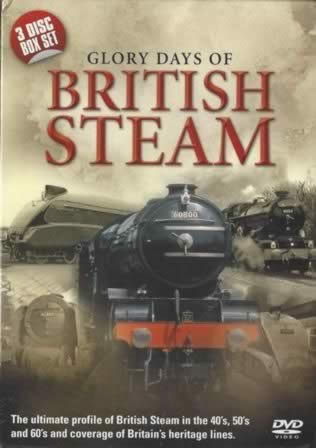 Glory Days of British Steam - The Ultimate profile of British Steam in the 40's, 50's and 60's
