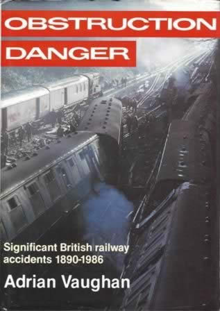 Obstruction Danger: Significant British Railway Accidents 1890-1986