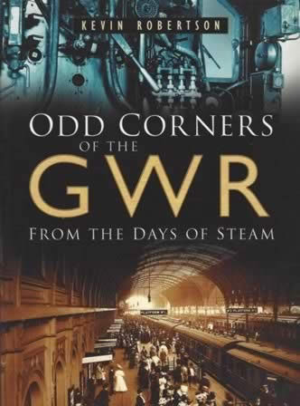 Odd Corners Of The GWR: From The Days Of Steam