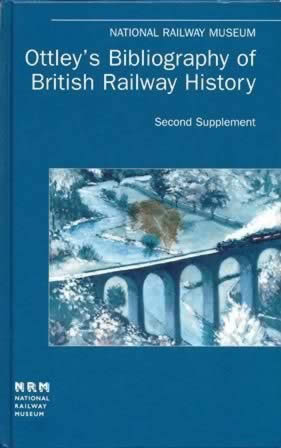 National Railway Museum: Ottley's Bibliography Of British Railway History - Second Supplement