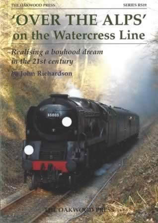 'Over The Alps' On The Watercress Line: Realising A Boyhood Dream In The 21st Century - RS19
