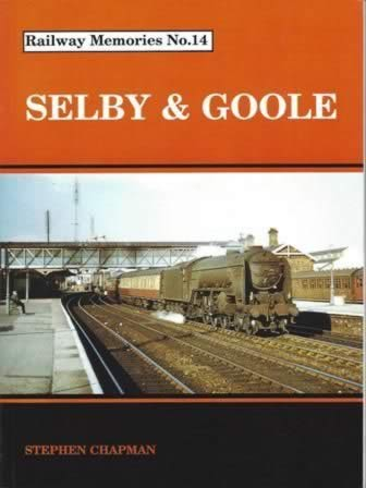 Railway Memories No.14: Selby & Goole