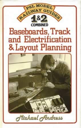 PSL Model Railway Guides: Parts 1 & 2: Baseboards, Track & Electrification