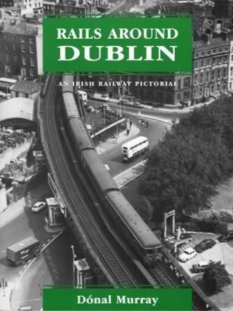 Rails Around Dublin; An Irish Pictorial