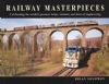 Railway Masterpieces: Celebrating The Worlds Greatest Trains, Staions And Engineering