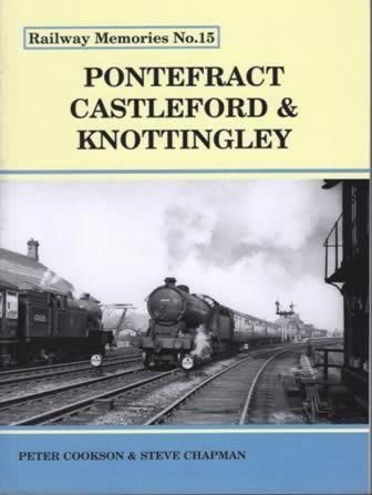 Railway Memories No.15: Pontefract, Castleford & Knottingley