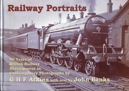 Railway Portraits - 90 Years Of British Railway Development In Contemporary Photographs