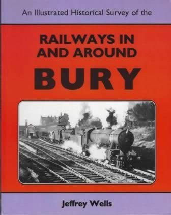 An Illustrated Historical Survey Of The Railways Around Bury