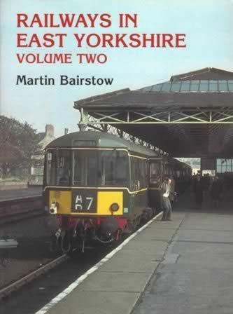 Railways In East Yorkshire Volume Two
