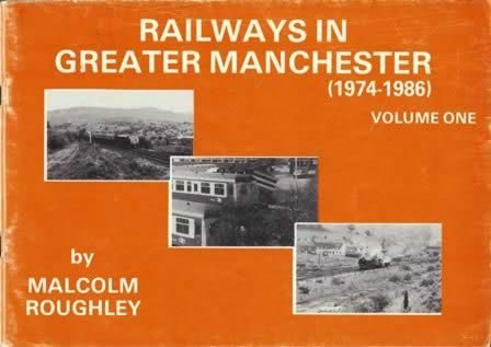 Railways In Greater Manchester 1974 - 1986: Volume 1
