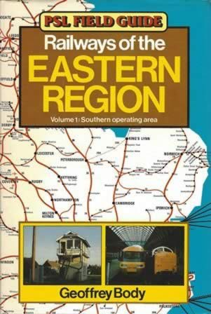 PSL Field Guide: Railways Of The Eastern Region - Volume 1: Southern Operating Area