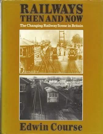 Railways Then And Now - The Changing Railway Scene In Britain