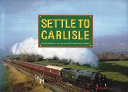 Settle To Carlisle: A Pictorial Guide To The Most Dramatic Train Journey In England