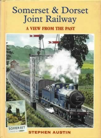 Somerset & Dorset Joint Railway: A View From The Past