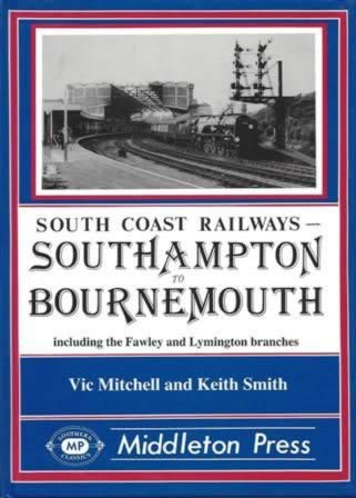 South Coast Railways - Southampton To Bournemouth, Including The Fawley And Lymington Branches