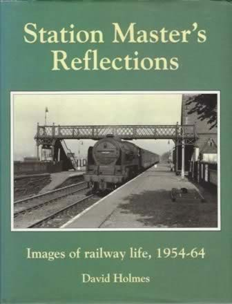 Station Master's Reflections Images Of Railway Life 1954-64