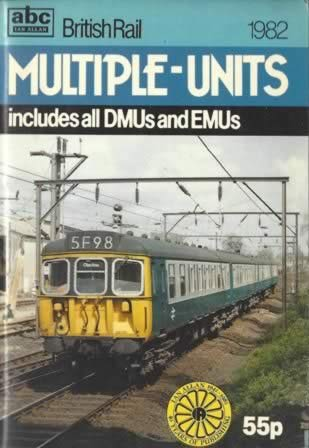 The ABC Of British Rail Multiple Units 1982: Includes All DMUs And EMUs