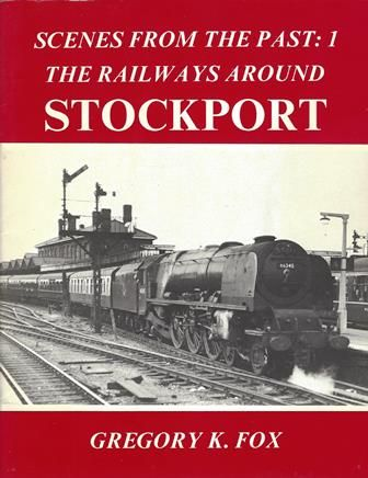 Scenes From The Past: 1 - The Railways Around Stockport