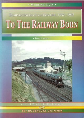 Working Lives: Reminiscencies Of Station Life 1934-1992 - To The Railway Born