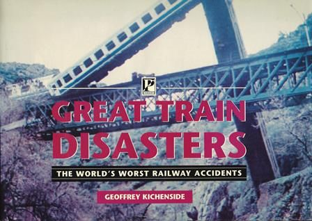 Great Train Disasters: The World's Worst Railway Accidents