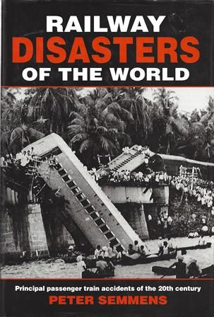 Railway Disasters Of The World - Principal Passenger Train Accidents Of The 20th Century