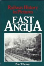 Railway History In Pictures - East Anglia