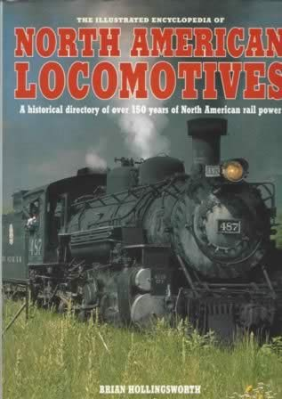 The Illustrated Encyclopedia Of North American Locomotives: A Historical Directpry Of Over 150 Years Of North American Rail Power