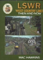 LSWR West Country Lines: Then And Now