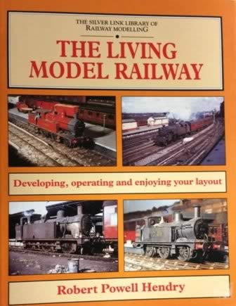 The Silver Link Library Of Railway Modelling The Living Model Railway: Developing, Operating And Enjoying Your Layout