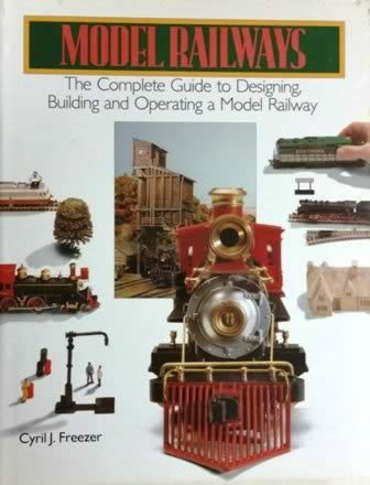 Model Railways: The Complete Guide To Designing, Building And Operating A Model Railway