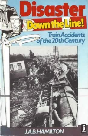 Disaster Down The Line!: Train Accidents Of The 20th Century