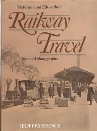 Victorian And Edwardian Railway Travel: From Old Photographs