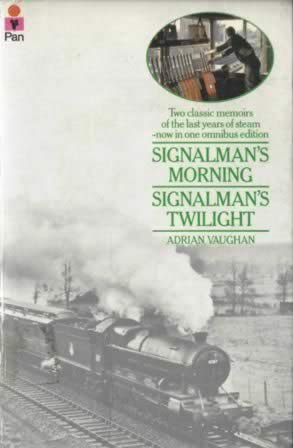 Two Classic Memoirs Of The Last Years Of Steam - Now In One Omnibus Edition: Signalman's Morning & Signalman's Twilight