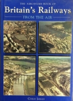 The Aerofilms Book Of Britain's Railways From The Air