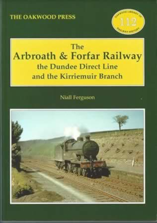The Arbroath & Forfar Railway: The Dundee Direct Line And The Kirriemuir Branch - OL112