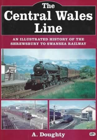 The Central Wales Line: An Illustrated History of the Shrewsbury to Swansea Railway