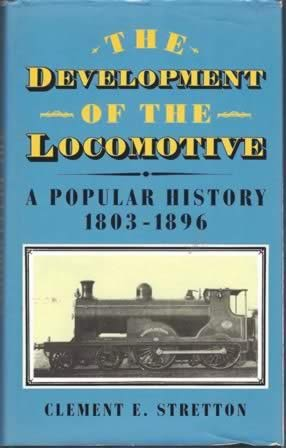 The Development Of The Locomotive: A Popular History 1803-1896