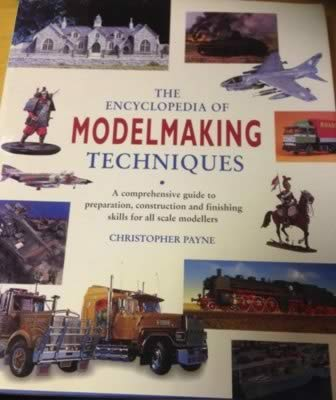 The Encyclopedia Of Model Making Techniques: A Comprehensive Guide To Preparation, Construction And Finishing Skills For All Scale Modellers