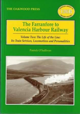 The Farranfore To Valencia Harbour Railway - Volume 2: The Life Of The Line: Its Train Services, Locomotives And Personalities - OL126B