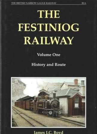 The Festiniog Railway - Volume One: History And Route - B1A