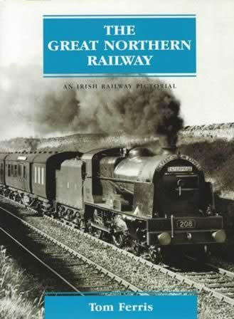The Great Northern Railway; An Irish Railway Pictorial