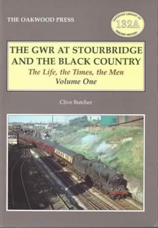 The GWR At Stourbridge And The Black Country: The Life, The Times, The Men: Volume One - OL132A
