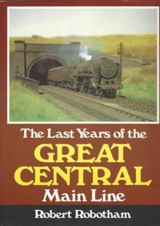 The Last Years Of The Great Central Main Line