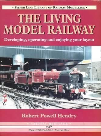 The Silver Link Library of Railway Modelling: The Living Model Railway - Developing, Operating and Enjoying Your Layout