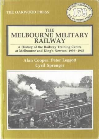 The Melbourne Military Railway - A History Of The Railway Training Centre At Melbourne And King's Newton: 1939-1945 - LP178