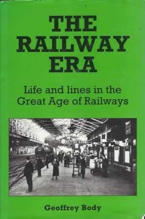 The Railway Era - Life And Line In The Great Age Of Railways