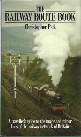 The Railway Route Book - A Traveller's Guide To The Major And Minor Lines Of The Railway Network Of Britain