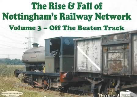 The Rise & Fall Of Nottingham's Railway Network - Volume 3: Off The Beaten Track